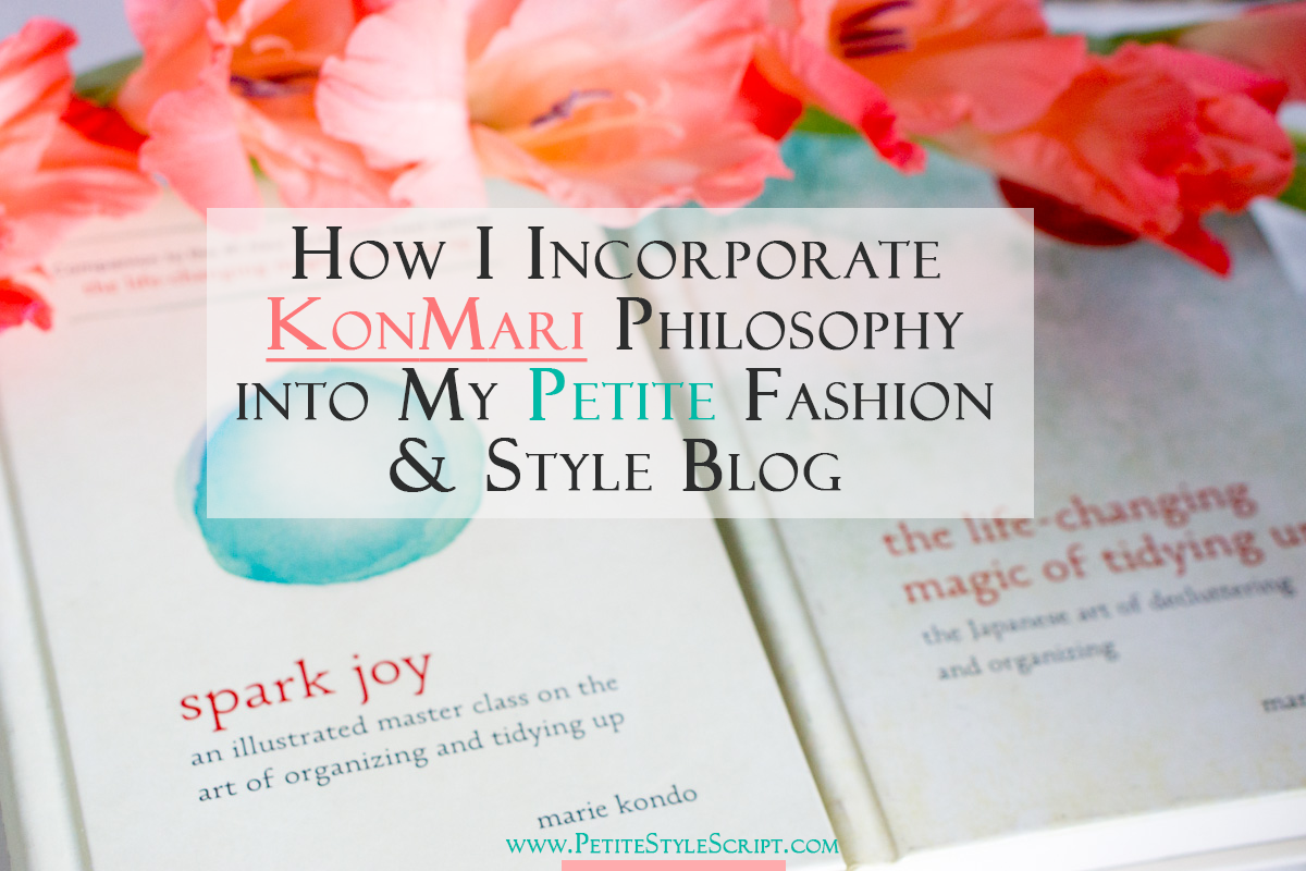 Why I started a petite fashion and style blog with KonMari Philosophy. Marie Kondo KonMari Method in a petite fashion and style blog. Click to learn about KonMari Philosophy and Investment Items that don't break the bank