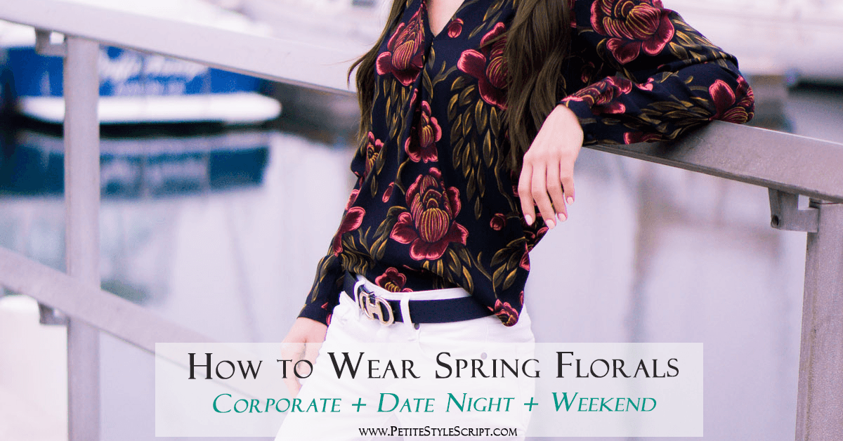 16476779579c 3 Ways to Wear Spring Florals: Corporate, Date Night, Weekend Outfits