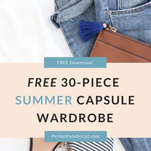 Free download for Summer Capsule Wardrobe Starter Kit with petite fashion and style blog, Dr. Jessica Louie and Petite Style Script. Minimalist wardrobe, closet, feel confident in your clothing