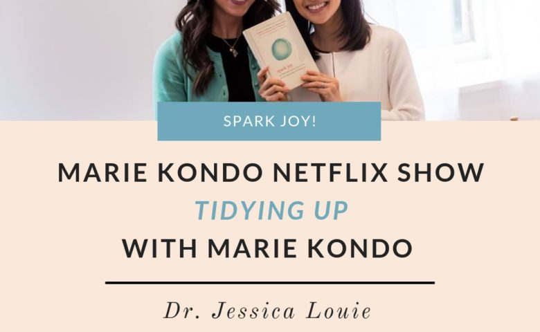 Marie Kondo Netflix Show - Tidying Up with Marie Kondo Review - Transform your life & spark joy in 2019 with this proven home organizing method and life-changing habits | Dr. Jessica Louie, Certified KonMari Consultant Los Angeles Pasadena Salt Lake City Brookfield, Wisconsin | Clarify Simplify Align | Petite Style Script | Find Your Script | The Burnout Doctor | | Home Organization | 2019 Goals | New Year's Resolution | Spark Joy
