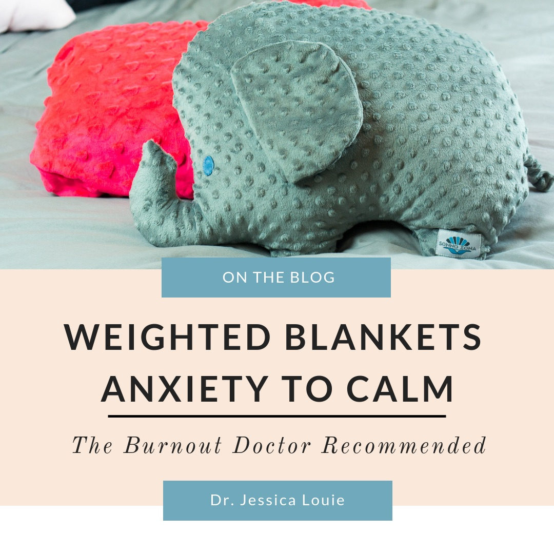 Best Weighted Blanket For Anxiety Stress Burnout Dr Jessica Louie